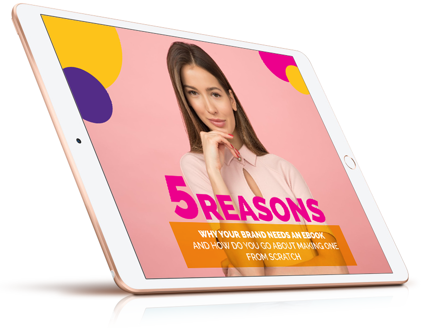 5 Reasons Why Your Brand Needs An Ebook