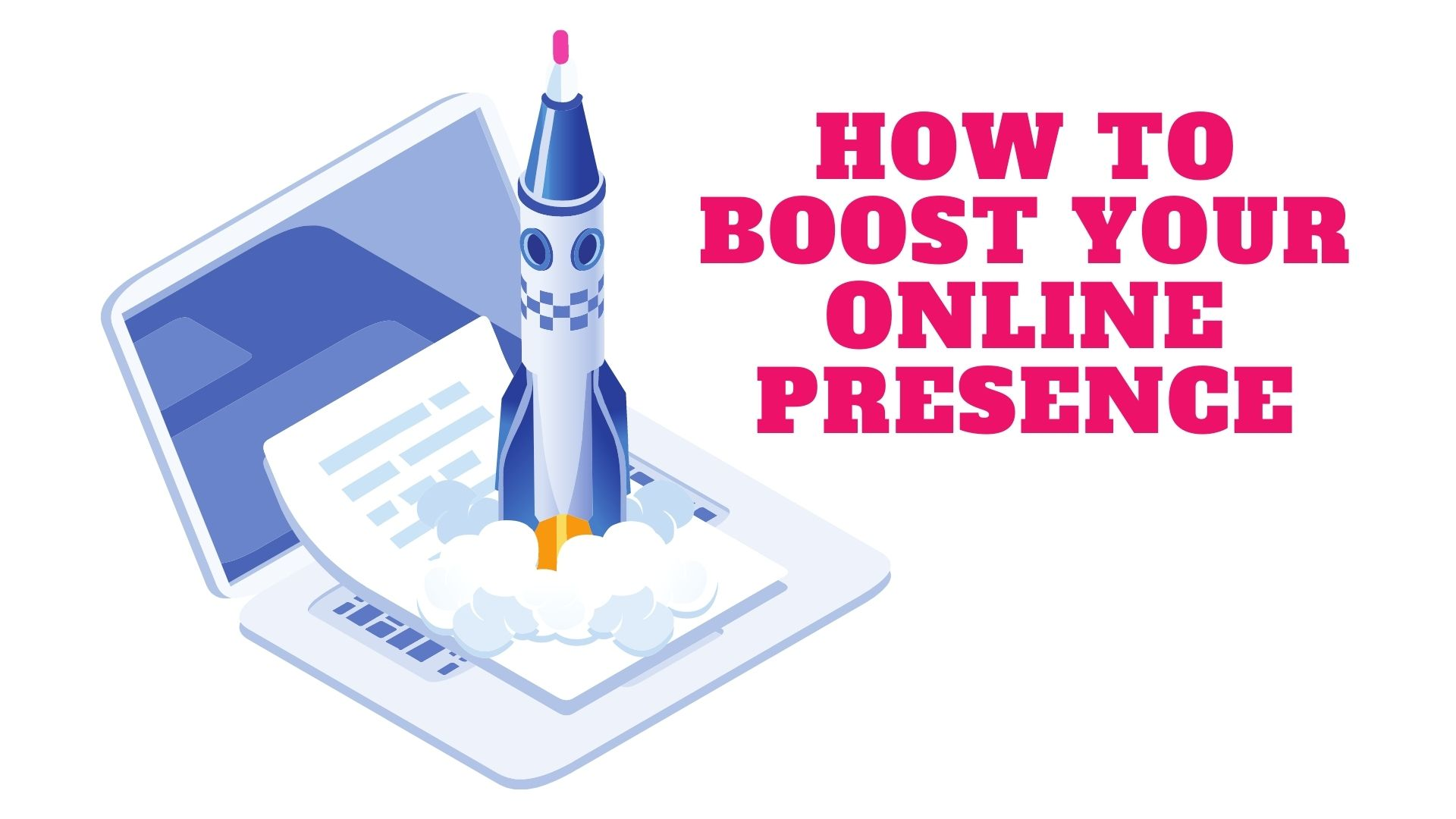 How to Boost Your Online Presence